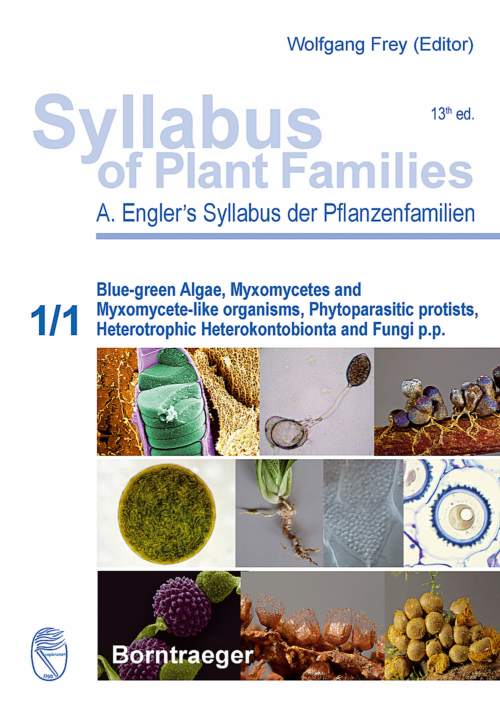 Syllabus of plant families. A. Engler's Syllabus der Pflanzenfamilien. 13th edition. Part 1/1 Blue-green Algae, Myxomycets and myxomycete-like organisms, phytoparasitic protists, Heterotrophic Heterokontobionta and Fungi